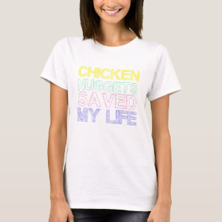 Chicken nuggets saved my life T-Shirt