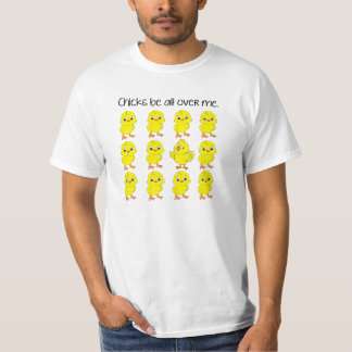 Chicks Be All Over Me Funny T-shirt