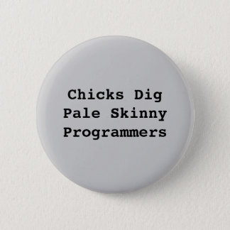 Chicks DigPale Skinny Programmers 6 Cm Round Badge