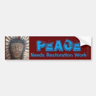 """Chief"" PEACE Needs Restoration Work Bumper Sticker"