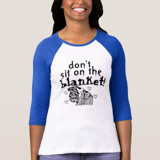 chihuahua, don't, sit on the, blanket! T-Shirt