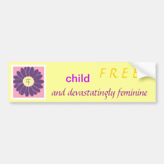 Child-Free and Devastatingly Feminine bumper stick Bumper Sticker