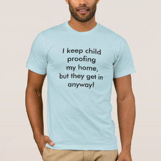 child proofing T-Shirt
