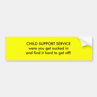 CHILD SUPPORT SERVICEwere you get sucked inand ... Bumper Stickers