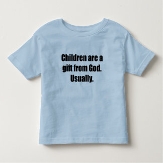 Children are Usually a Gift from God Shirts
