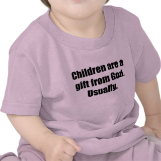Children are Usually a Gift from God T-shirts