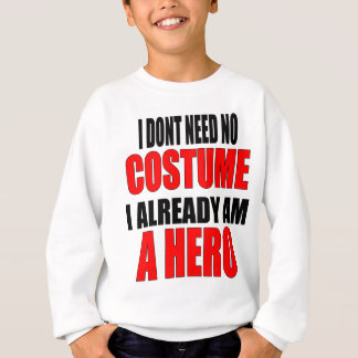 children protection costume hero job iamalreadyahe sweatshirt