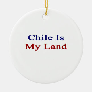 Chile Is My Land Ornament