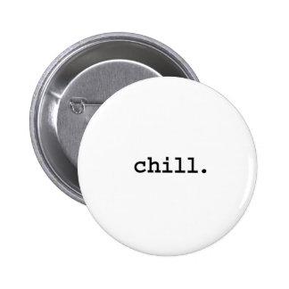 chill. 6 cm round badge