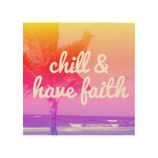 Chill & Have Faith Inspirational Beach & Palm Tree Wood Print