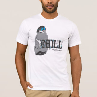 Chill, it's just a game! Penguin T-Shirt