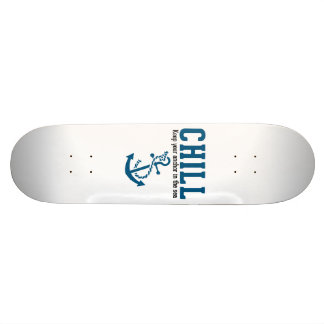 Chill.. Keep Your Anchor in the Sea Skate Board Decks