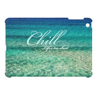 Chill. Life's too short Case For The iPad Mini