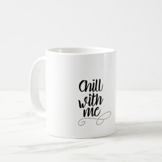 Chill With Me Mug