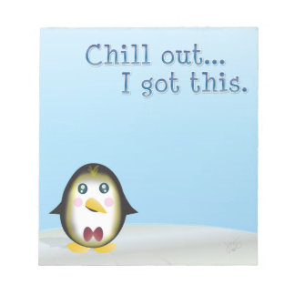 Chillin' Penguin - Chill Out, I Got This. Notepad