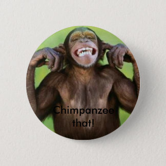 Chimpanzee that! 6 cm round badge