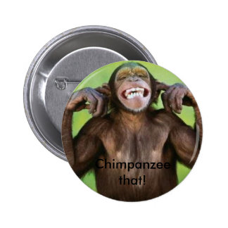 Chimpanzee that! 6 cm round badge