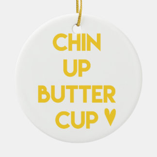 Chin up buttercup | Sweet Motivational Ceramic Ornament