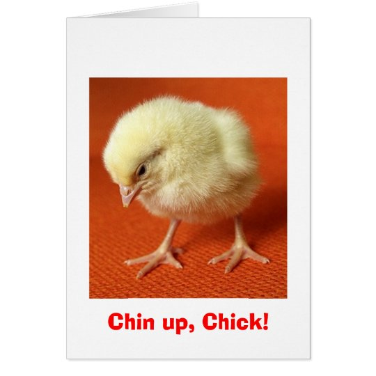 Chin up, Chick! Card