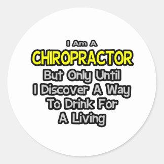 Chiropractor Joke .. Drink for a Living Round Sticker