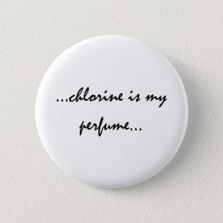 Chlorine is My Perfume 6 Cm Round Badge
