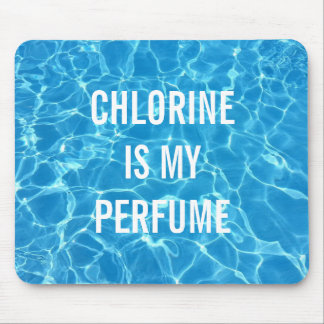 Chlorine Is My Perfume Mouse Pad