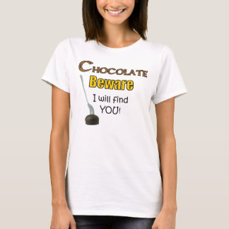Chocolate Beware I will find YOU! T-Shirt