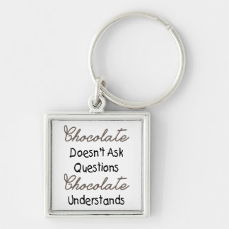 Chocolate Doesn't Ask Questions, Funny Quote Keychains