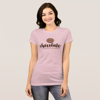 Chocolate is always the Answer Tee