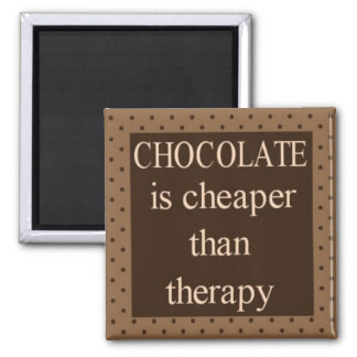 Chocolate is cheaper than therapy square magnet