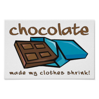 Chocolate Made My Clothes Shrink Funny Poster Sign