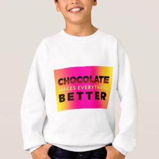 Chocolate makes everything better sweatshirt