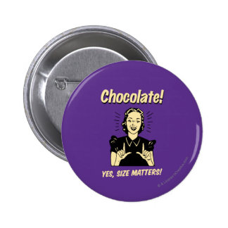 Chocolate: Size Matters 6 Cm Round Badge
