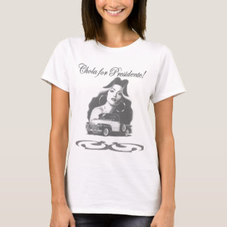 Chola for presidente! T-Shirt