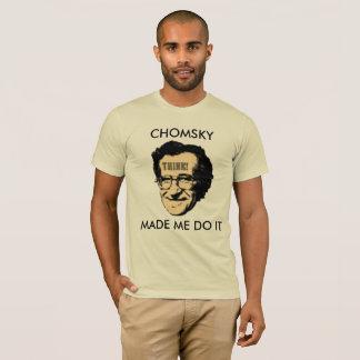 Chomsky made me do it T-Shirt
