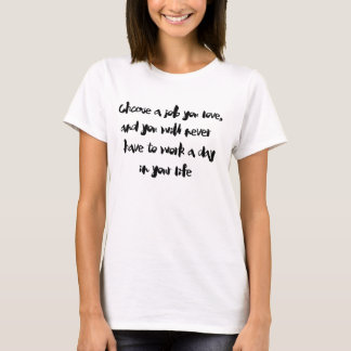 """Choose a job you love"" T-shirt"