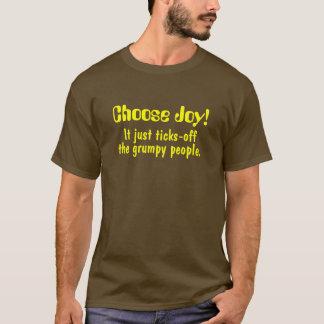 Choose Joy!, It just ticks-off, the grumpy people. T-Shirt