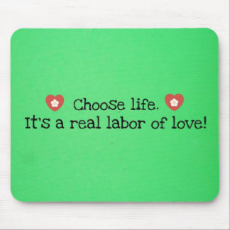 Choose life It s a real labor of love Mousepads
