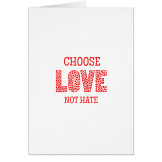 Choose LOVE Not Hate Greeting Card