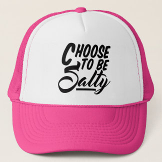 Choose to Be Salty Funny Meme Trucker Hat