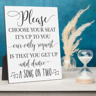 Choose Your Seat and Get Up and Dance Wedding Sign Plaque