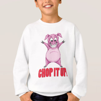 CHOP IT UP! SWEATSHIRT