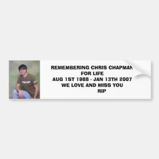 chris, REMEMBERING CHRIS CHAPMAN FOR LIFEAUG 1S... Bumper Sticker
