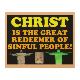 Christ Is The Great Redeemer Of Sinful People! Wood Print