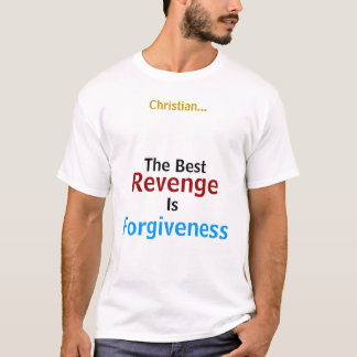 Christian..., The Best, Revenge, Is, Forgiveness T-Shirt