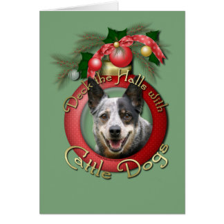 Christmas - Deck the Halls - Cattle Dogs Greeting Card