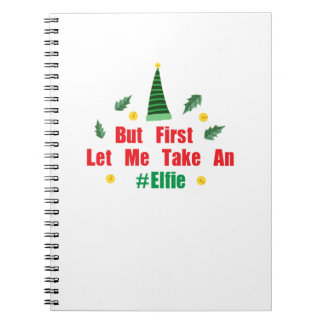 Christmas elf But First Let Me Take An Elfie Notebook