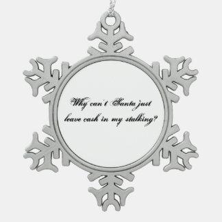 Christmas Ornament: Santa Leave Me Cash Pewter Snowflake Decoration