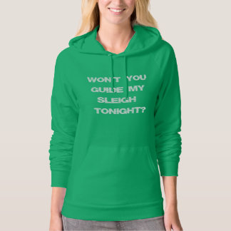 Christmas Quote:Won't You Guide My Sleigh Tonight? Hoodie