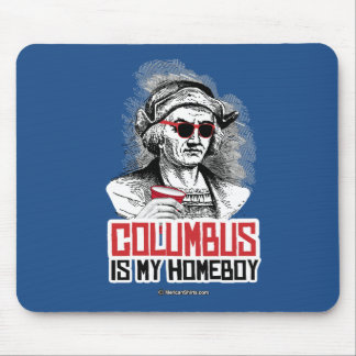 Christopher Columbus is my Homeboy Mouse Pad